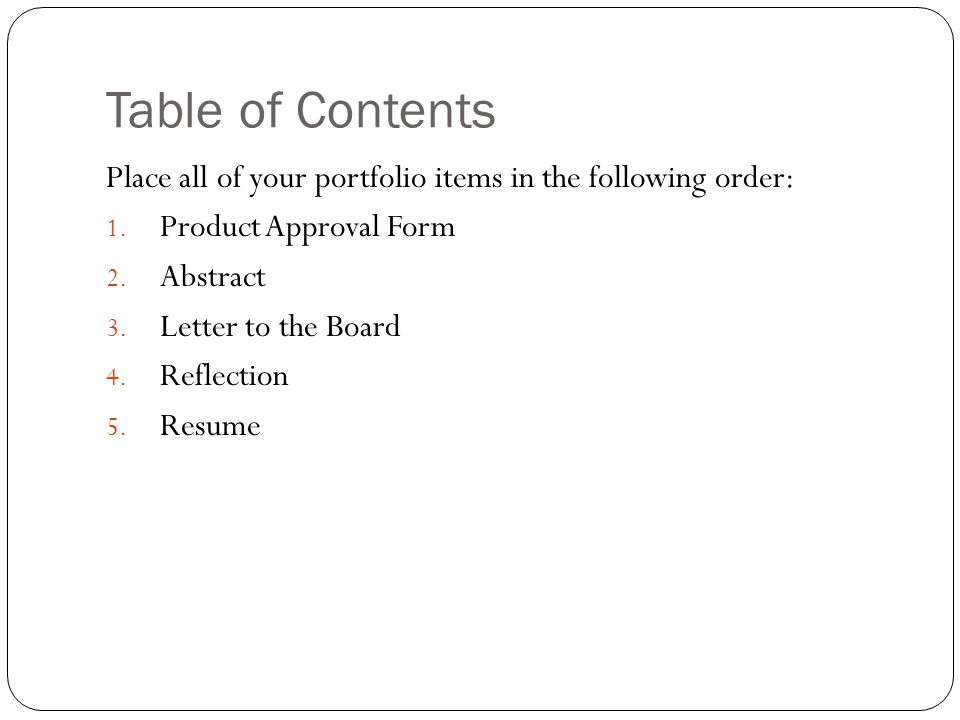 Table of Contents Place all of your portfolio items in the following order: Product Approval Form.