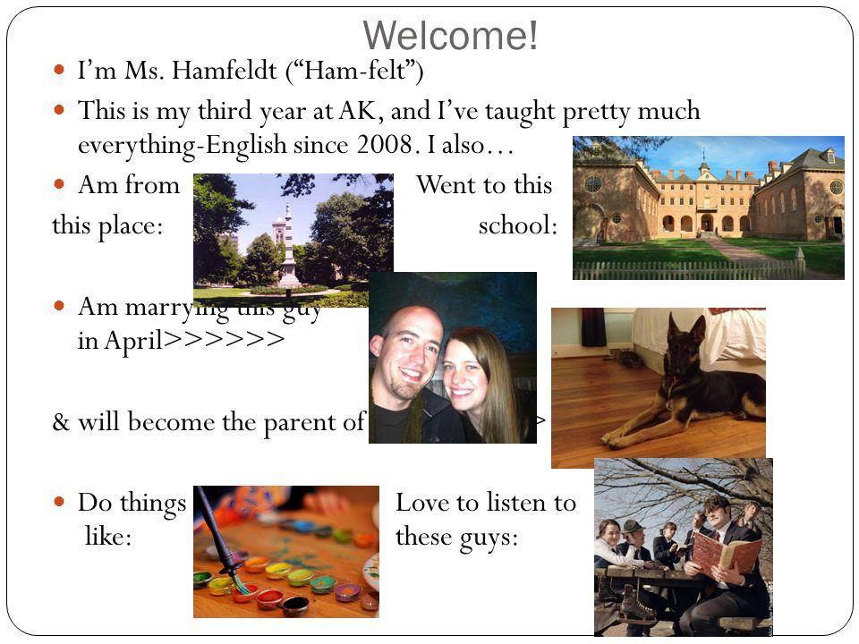 Welcome! I'm Ms. Hamfeldt ( Ham-felt )
