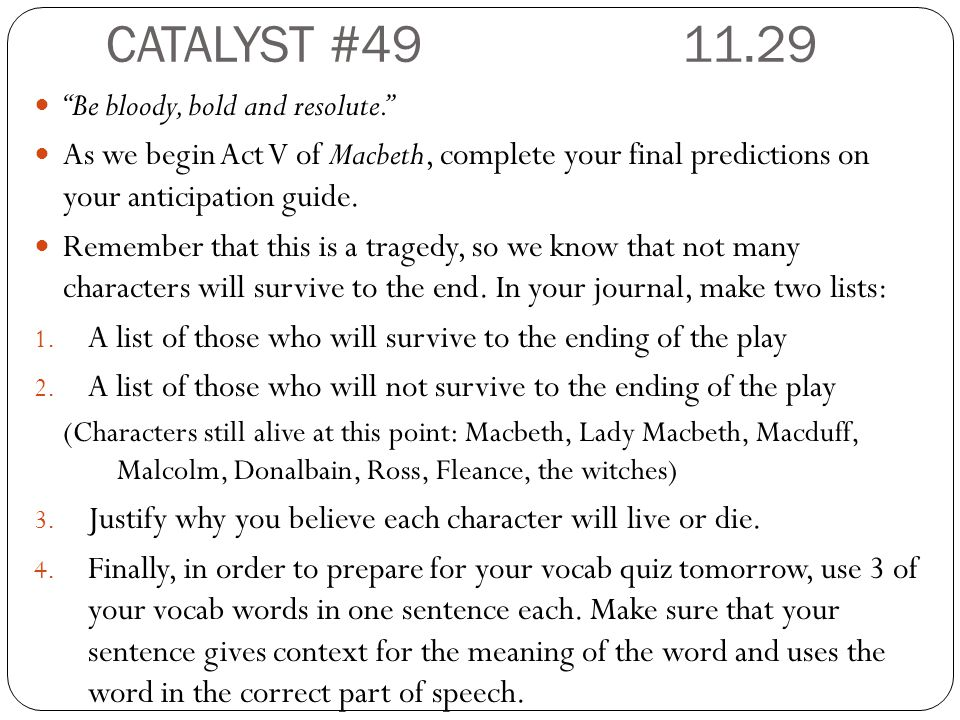 CATALYST #49 11.29 Be bloody, bold and resolute.