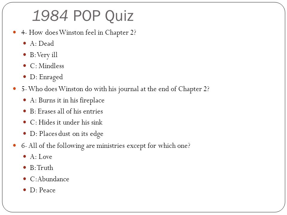 1984 POP Quiz 4- How does Winston feel in Chapter 2 A: Dead