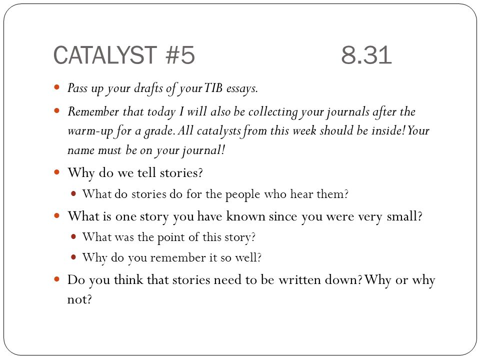 CATALYST #5 8.31 Pass up your drafts of your TIB essays.