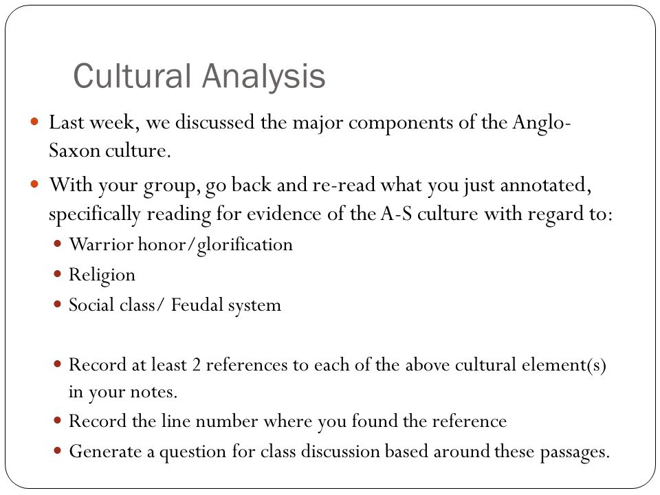 Cultural Analysis Last week, we discussed the major components of the Anglo- Saxon culture.