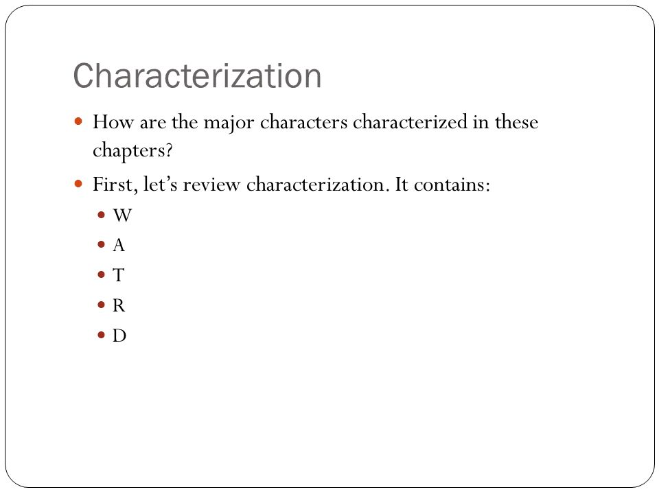 Characterization How are the major characters characterized in these chapters First, let's review characterization. It contains: