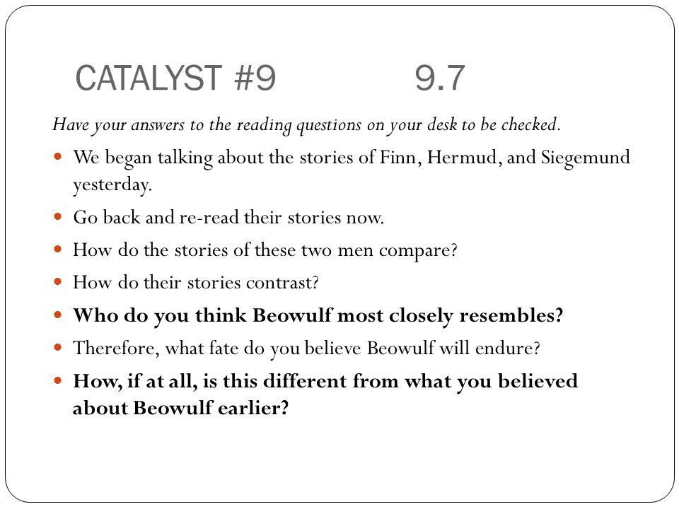 CATALYST #9 9.7 Have your answers to the reading questions on your desk to be checked.