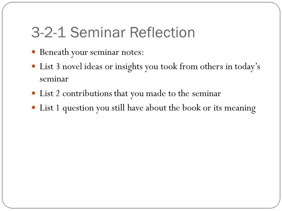 3-2-1 Seminar Reflection Beneath your seminar notes: