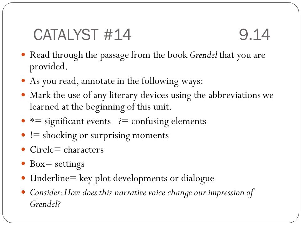 CATALYST #14 9.14 Read through the passage from the book Grendel that you are provided. As you read, annotate in the following ways: