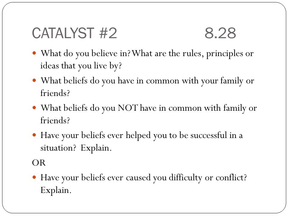 CATALYST #2 8.28 What do you believe in What are the rules, principles or ideas that you live by