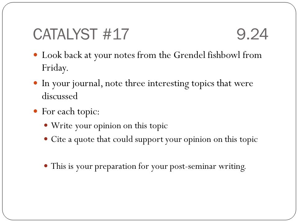 CATALYST #17 9.24 Look back at your notes from the Grendel fishbowl from Friday.