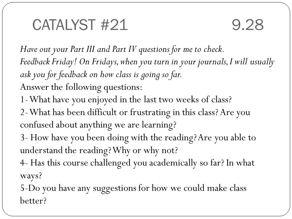 CATALYST #21 9.28 Have out your Part III and Part IV questions for me to check.