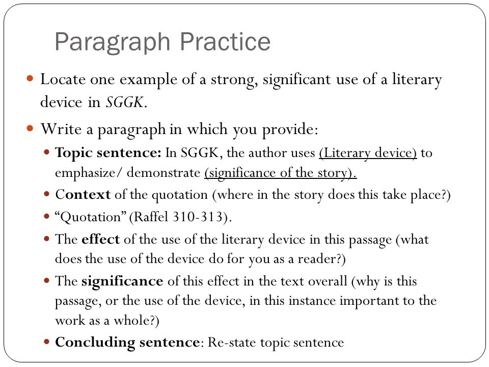 Paragraph Practice Locate one example of a strong, significant use of a literary device in SGGK. Write a paragraph in which you provide: