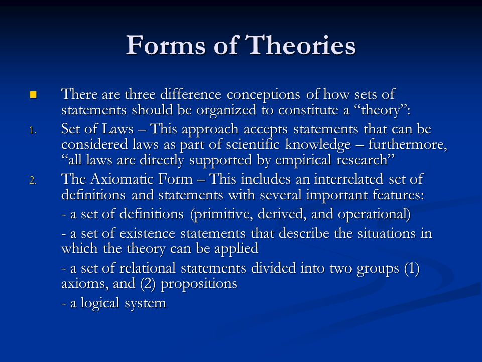Forms of Theories There are three difference conceptions of how sets of statements should be organized to constitute a theory :