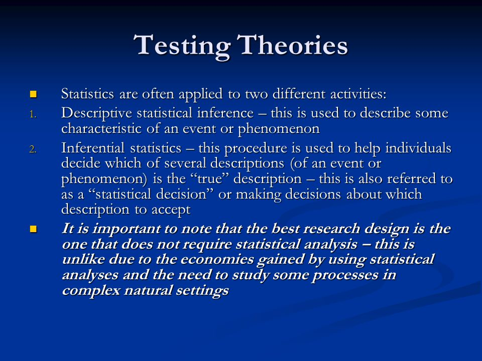 Testing Theories Statistics are often applied to two different activities: