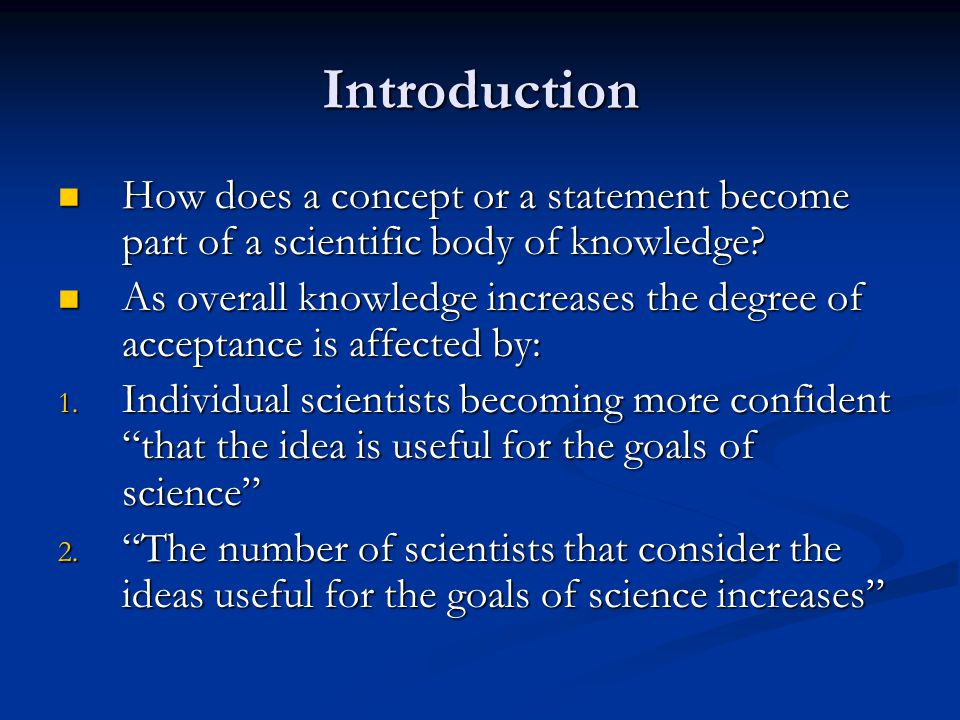Introduction How does a concept or a statement become part of a scientific body of knowledge