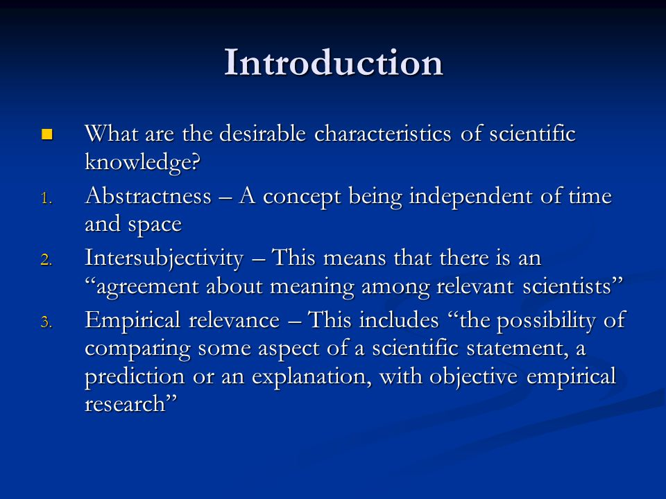 Introduction What are the desirable characteristics of scientific knowledge Abstractness – A concept being independent of time and space.