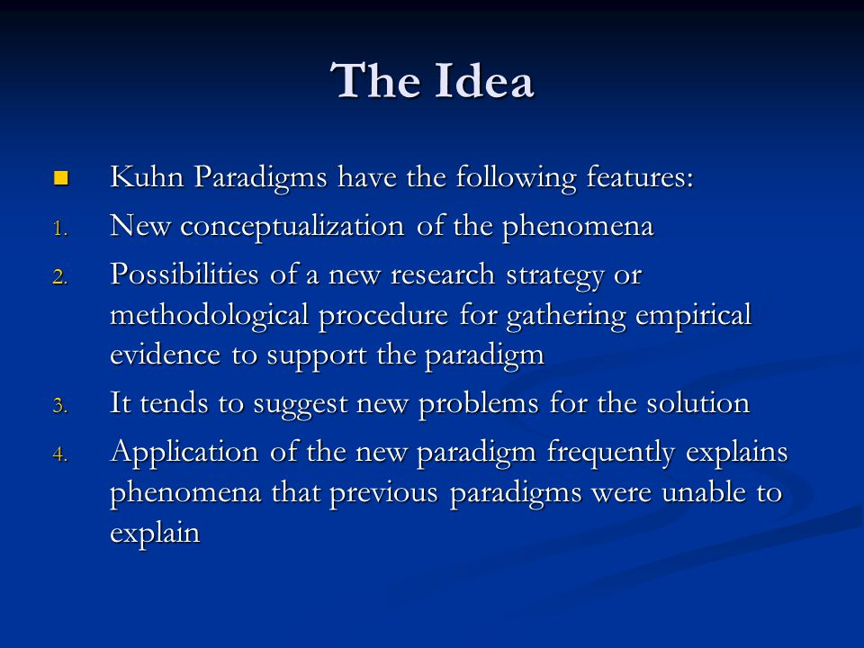 The Idea Kuhn Paradigms have the following features: