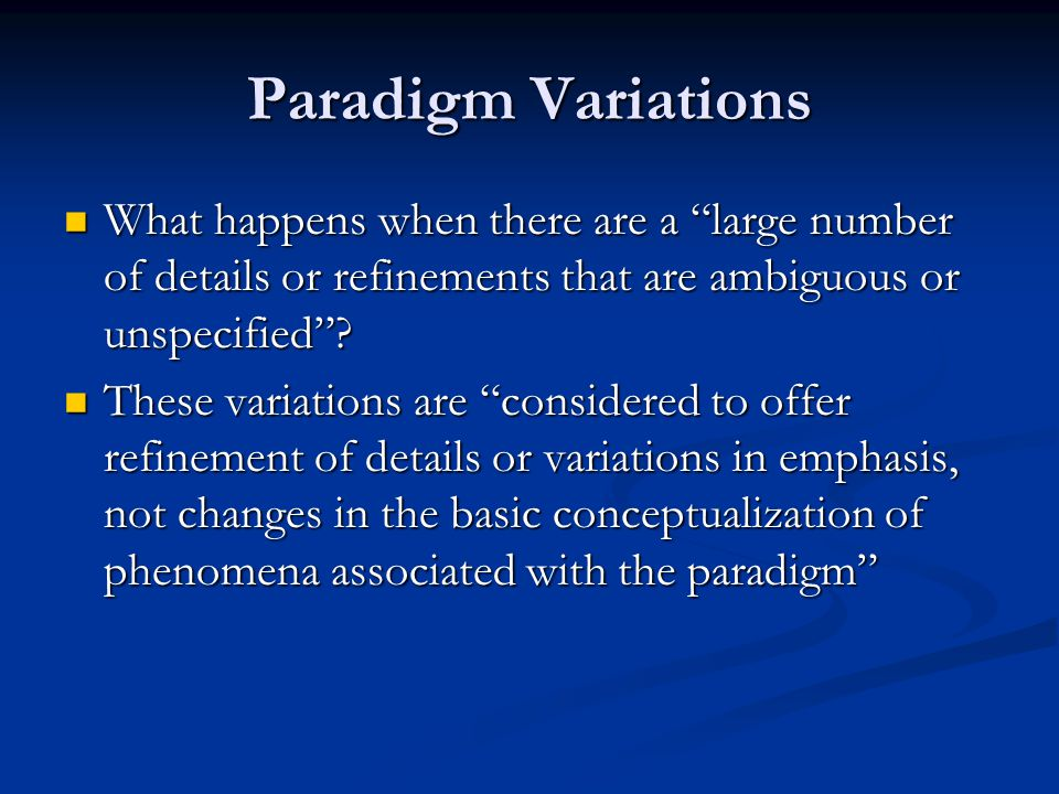 Paradigm Variations What happens when there are a large number of details or refinements that are ambiguous or unspecified