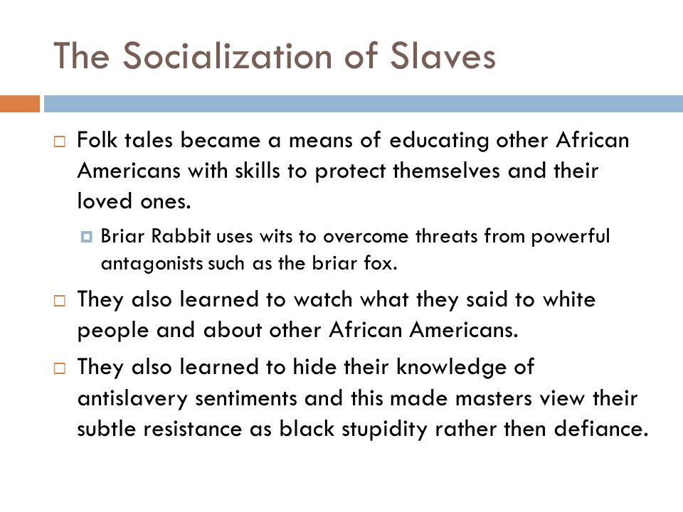 The Socialization of Slaves