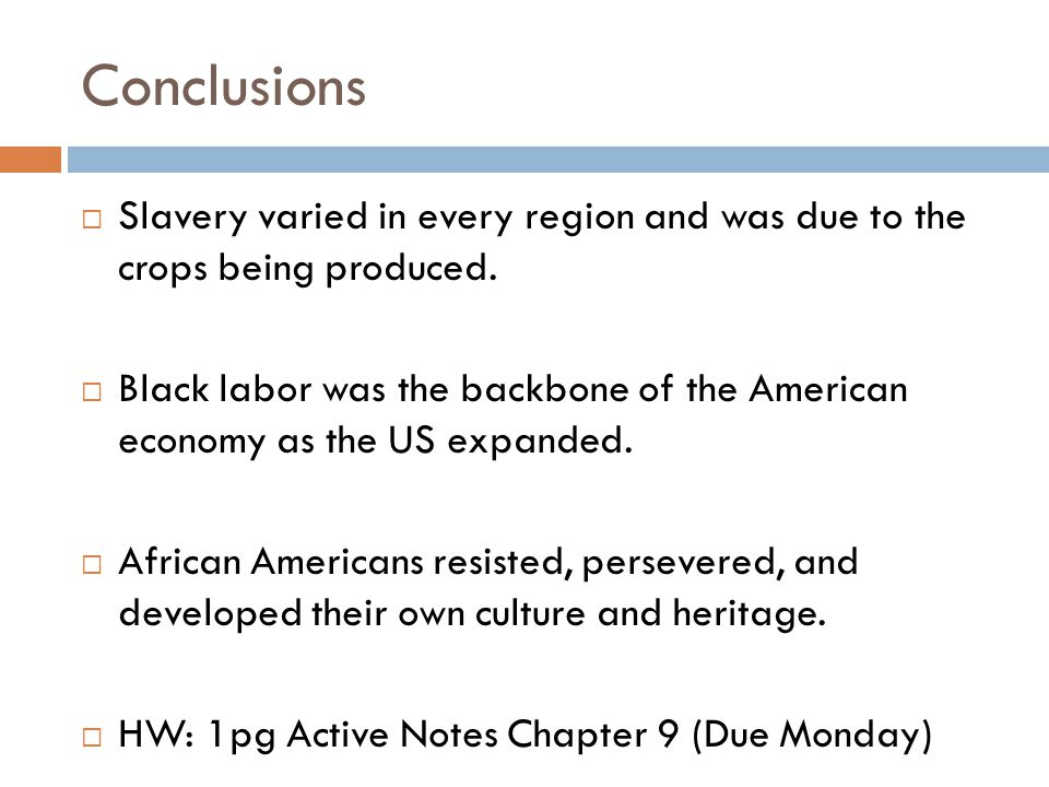 Conclusions Slavery varied in every region and was due to the crops being produced.