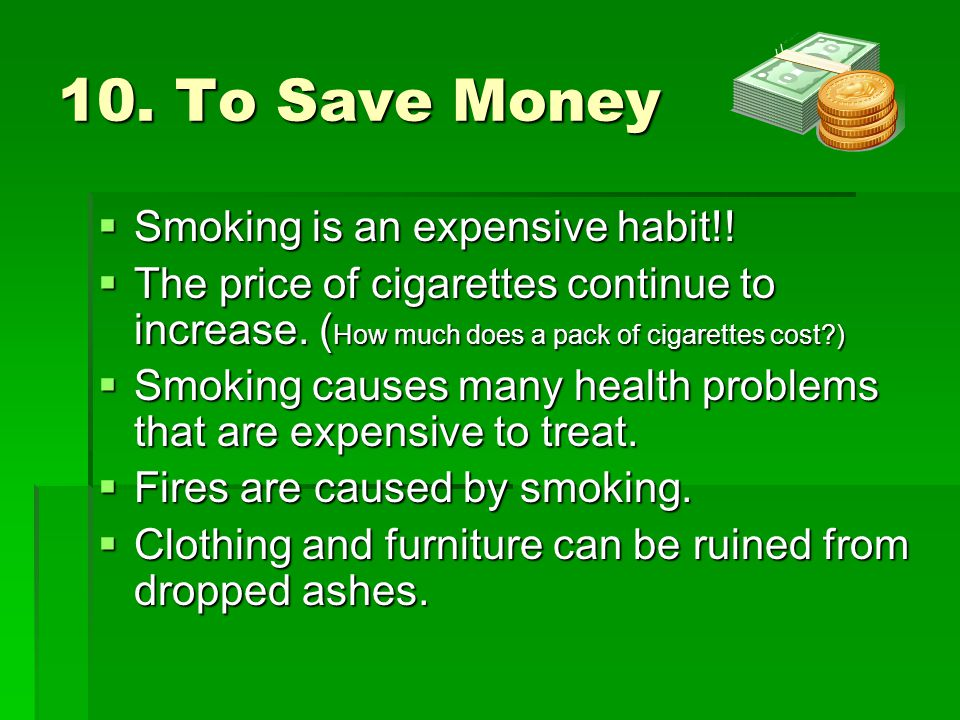 10. To Save Money Smoking is an expensive habit!!