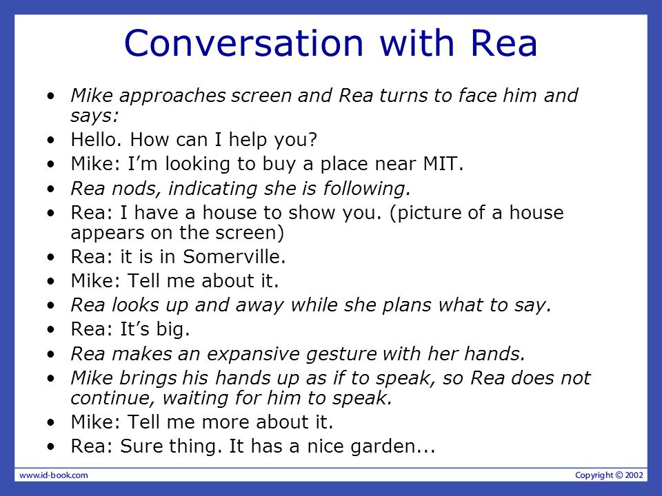 Conversation with Rea Mike approaches screen and Rea turns to face him and says: Hello. How can I help you
