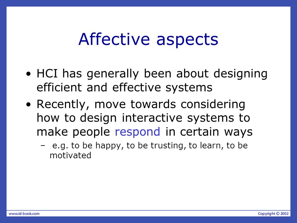 Affective aspects HCI has generally been about designing efficient and effective systems.