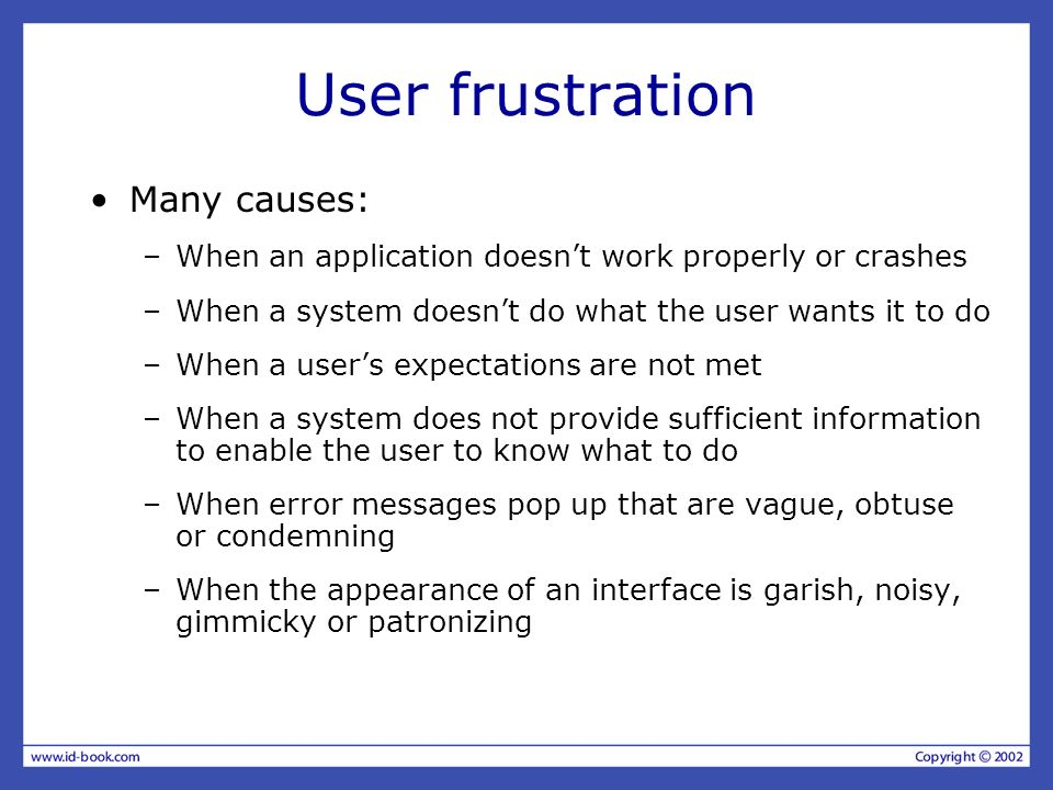 User frustration Many causes:
