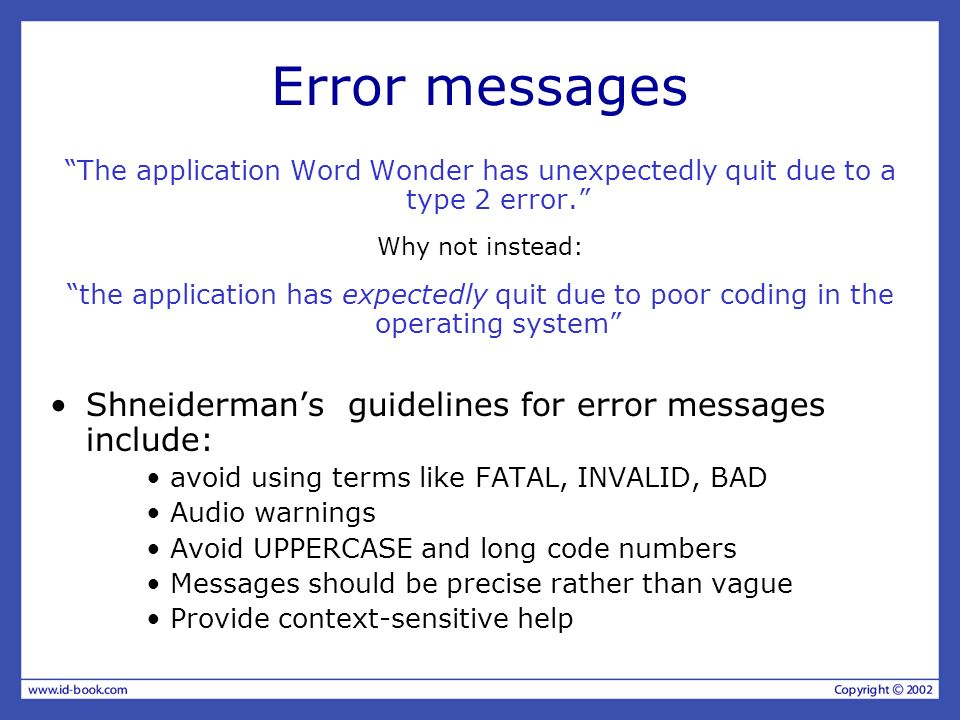 Error messages Shneiderman's guidelines for error messages include: