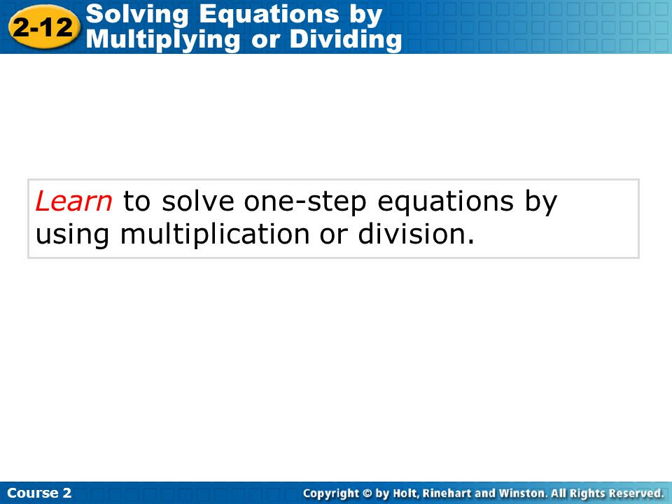 Learn to solve one-step equations by using multiplication or division.
