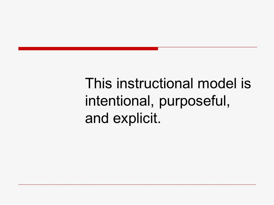 This instructional model is intentional, purposeful, and explicit.