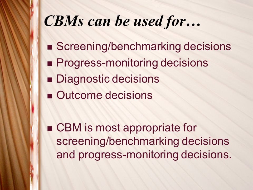 CBMs can be used for… Screening/benchmarking decisions