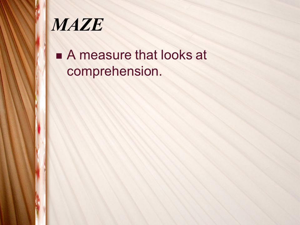 MAZE A measure that looks at comprehension.