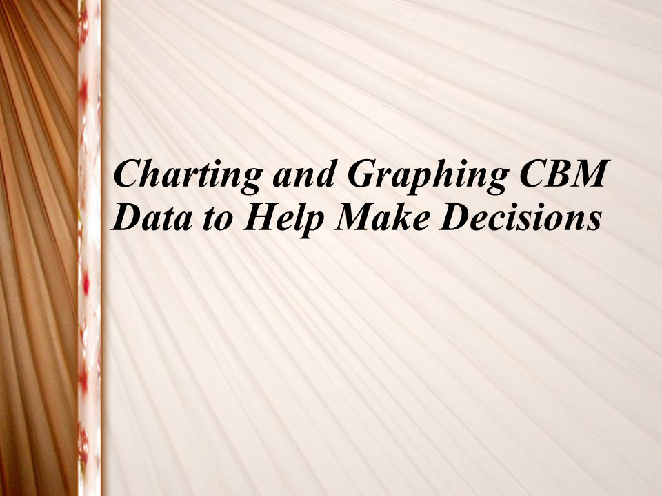 Charting and Graphing CBM Data to Help Make Decisions