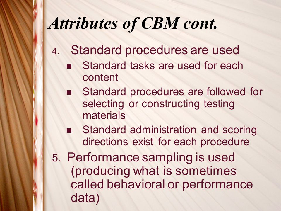 Attributes of CBM cont. Standard procedures are used