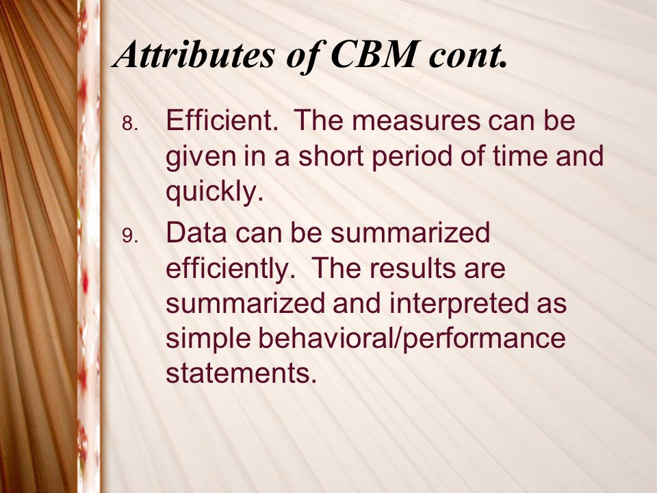 Attributes of CBM cont. Efficient. The measures can be given in a short period of time and quickly.