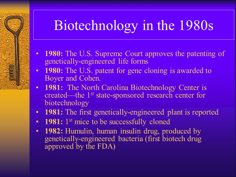 Biotechnology in the 1980s 1980: The U.S. Supreme Court approves the patenting of genetically-engineered life forms.