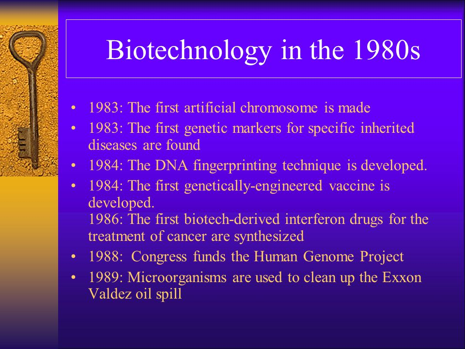 Biotechnology in the 1980s 1983: The first artificial chromosome is made. 1983: The first genetic markers for specific inherited diseases are found.