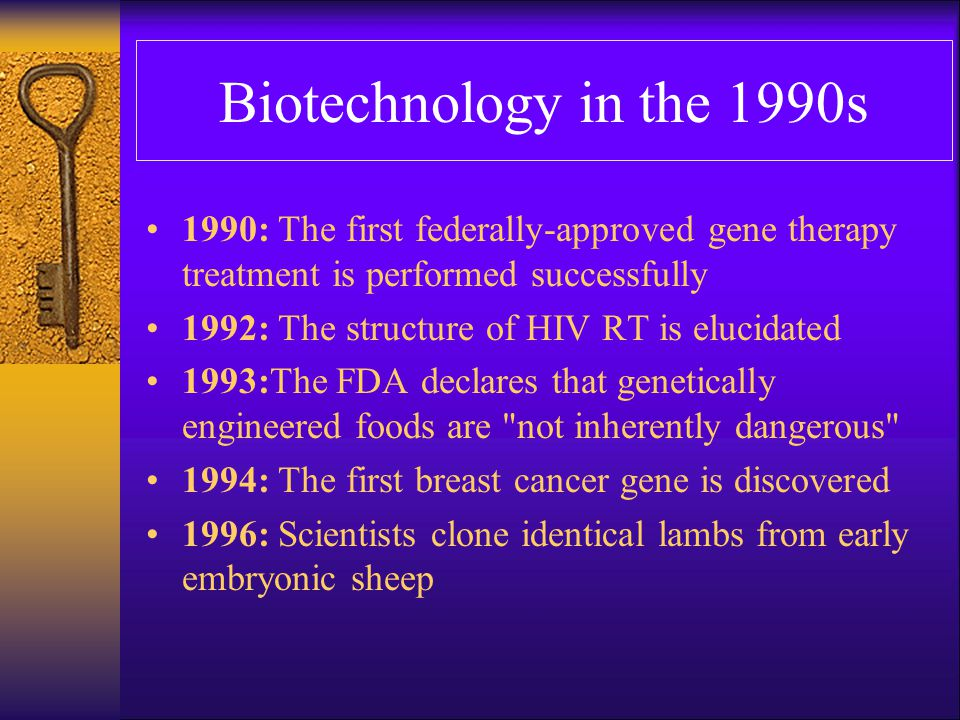 Biotechnology in the 1990s 1990: The first federally-approved gene therapy treatment is performed successfully.