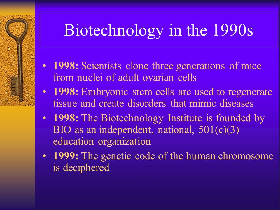 Biotechnology in the 1990s 1998: Scientists clone three generations of mice from nuclei of adult ovarian cells.