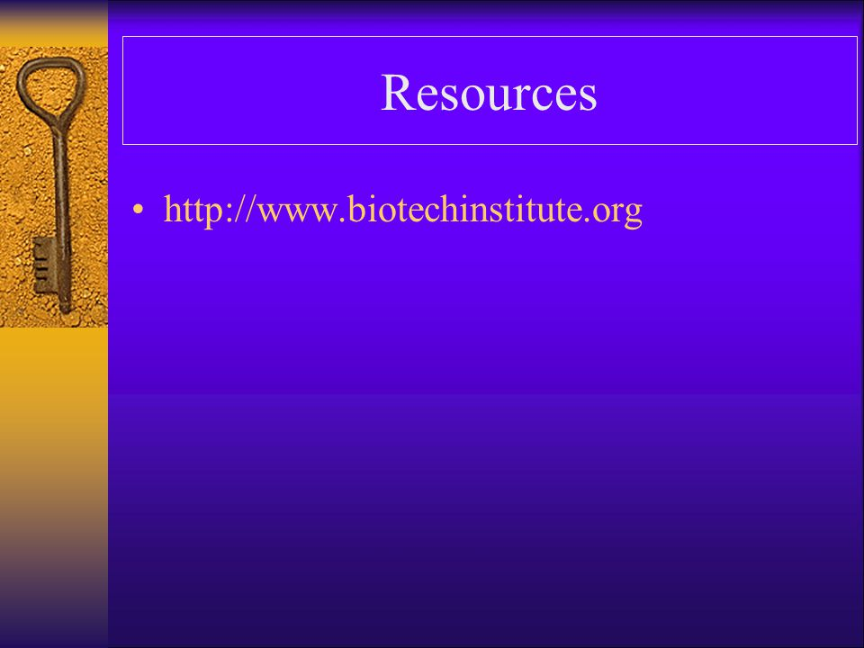 Resources http://www.biotechinstitute.org