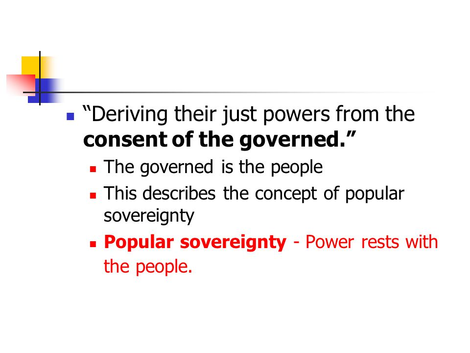 Deriving their just powers from the consent of the governed.