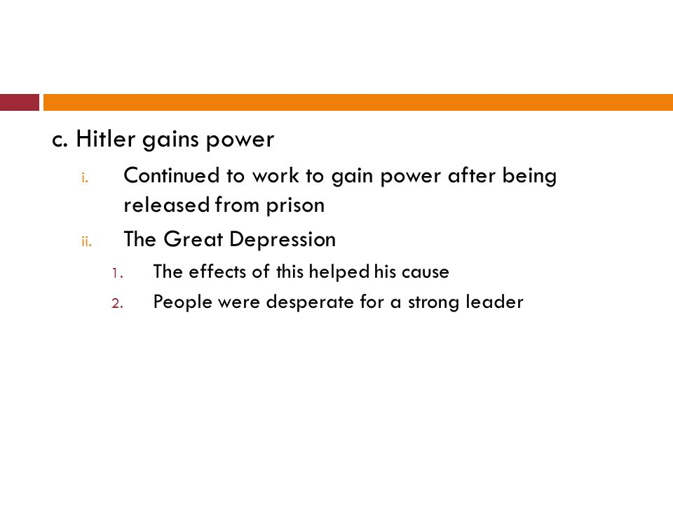 c. Hitler gains power Continued to work to gain power after being released from prison. The Great Depression.
