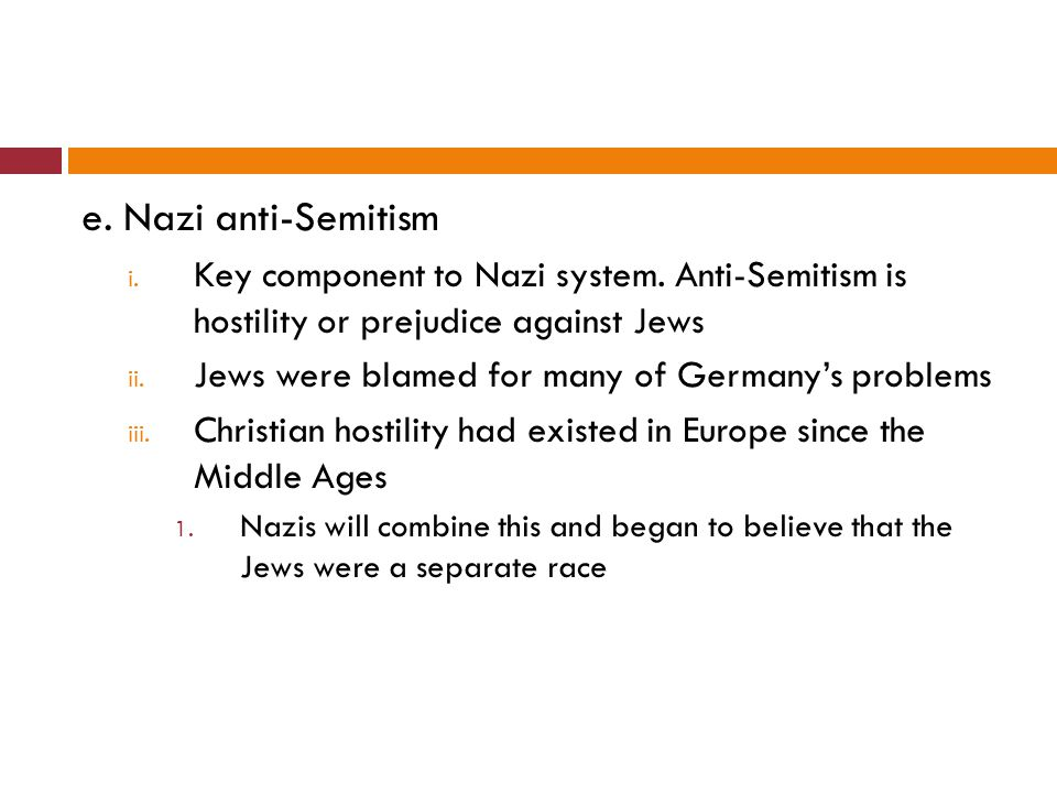 e. Nazi anti-Semitism Key component to Nazi system. Anti-Semitism is hostility or prejudice against Jews.