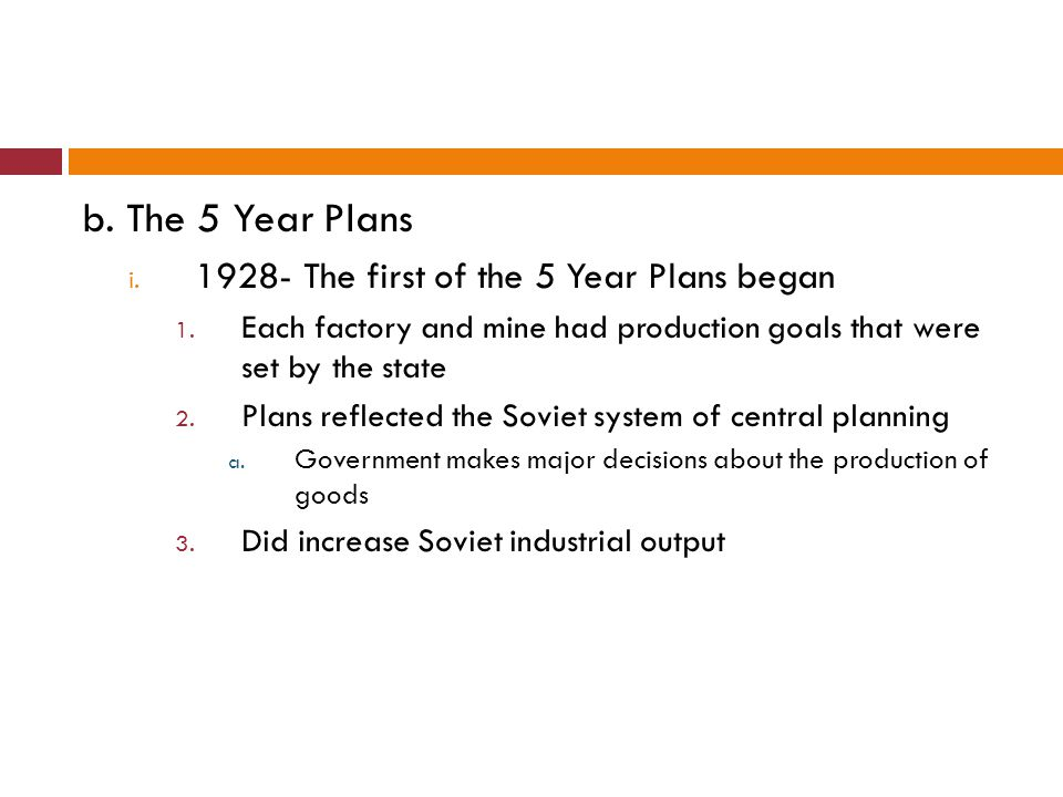 b. The 5 Year Plans 1928- The first of the 5 Year Plans began