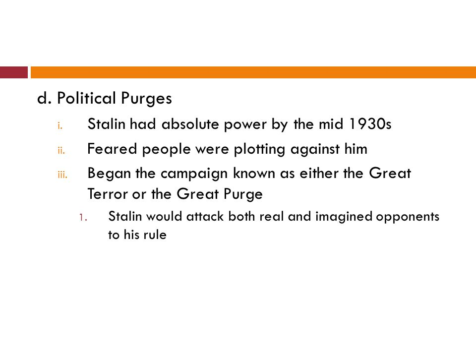 d. Political Purges Stalin had absolute power by the mid 1930s