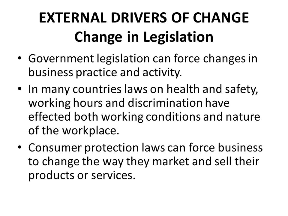 EXTERNAL DRIVERS OF CHANGE Change in Legislation