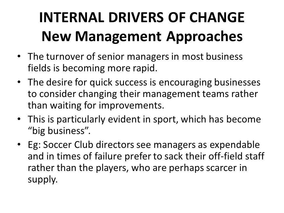 INTERNAL DRIVERS OF CHANGE New Management Approaches