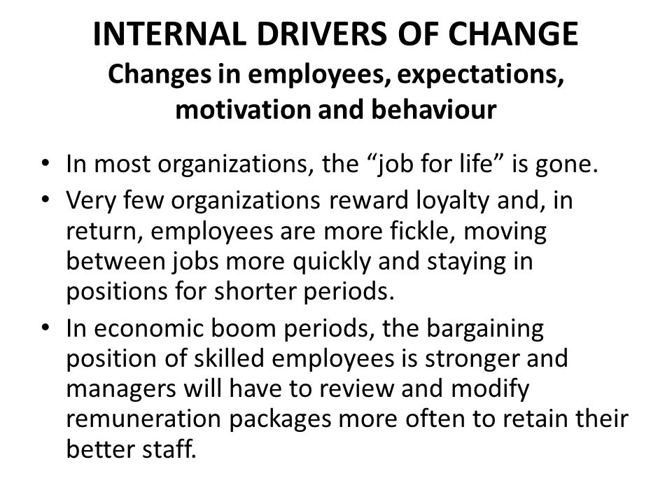 INTERNAL DRIVERS OF CHANGE Changes in employees, expectations, motivation and behaviour