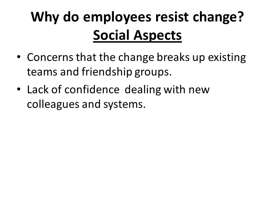 Why do employees resist change Social Aspects