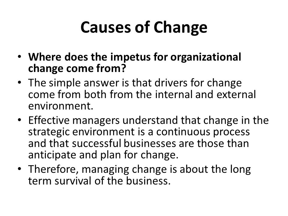 Causes of Change Where does the impetus for organizational change come from