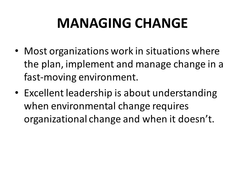 MANAGING CHANGE Most organizations work in situations where the plan, implement and manage change in a fast-moving environment.